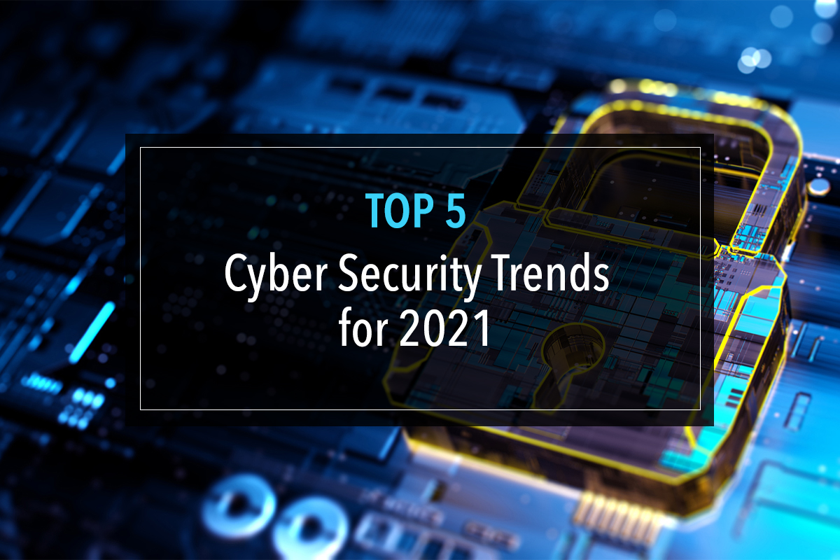 Top 5 Cybersecurity Trends for 2021 - W